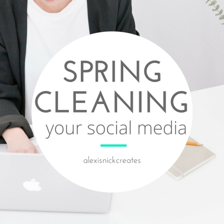 spring cleaning your social media alexis taylor guest blog post